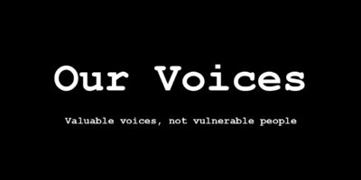Our Voices. Valuable voices, not vulnerable people